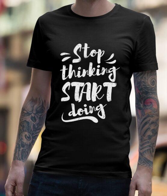 Stop Thinking Start Doing T-Shirt For Men